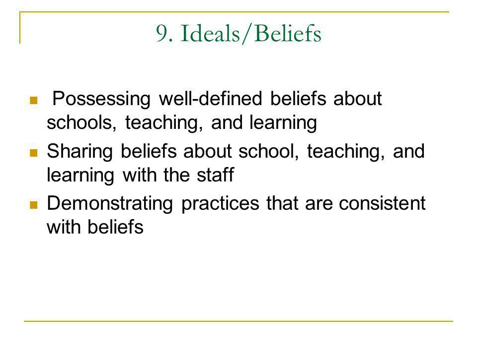 9. Ideals/Beliefs Possessing well-defined beliefs about schools, teaching, and learning.
