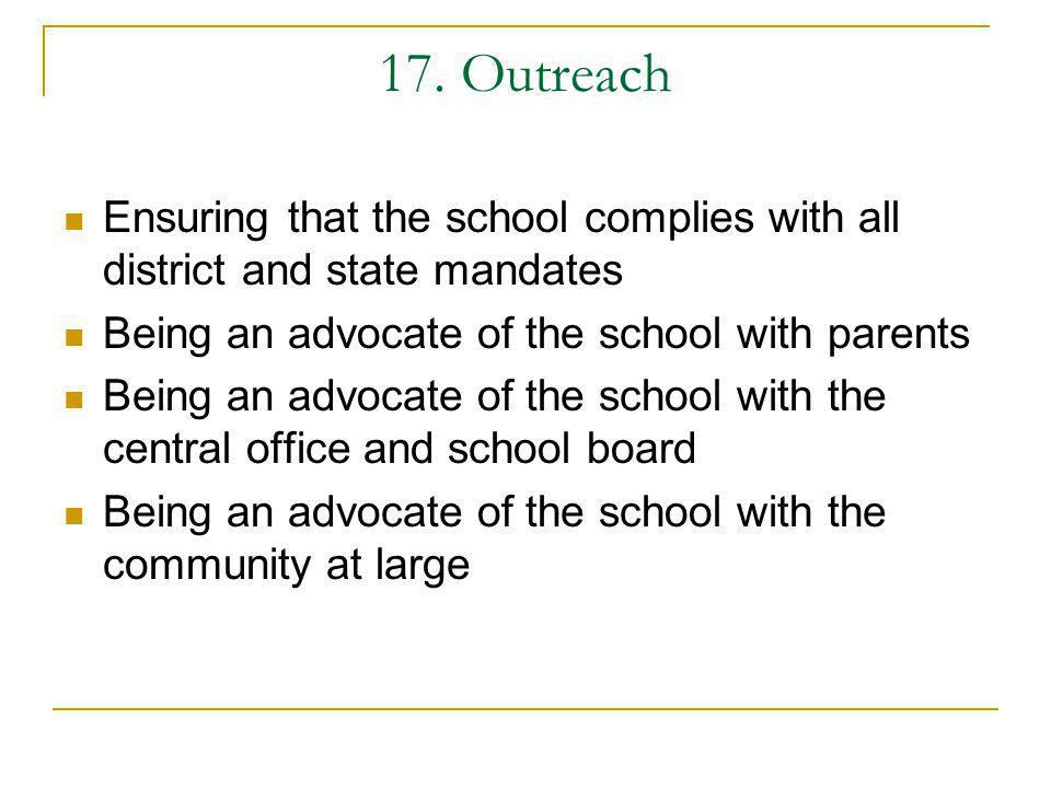 17. Outreach Ensuring that the school complies with all district and state mandates. Being an advocate of the school with parents.
