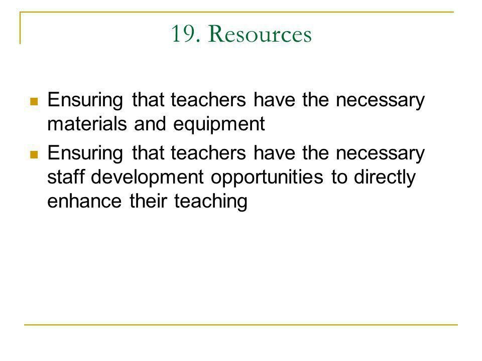 19. Resources Ensuring that teachers have the necessary materials and equipment.