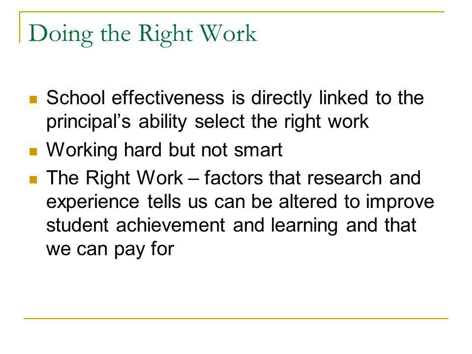 Doing the Right Work School effectiveness is directly linked to the principal's ability select the right work.