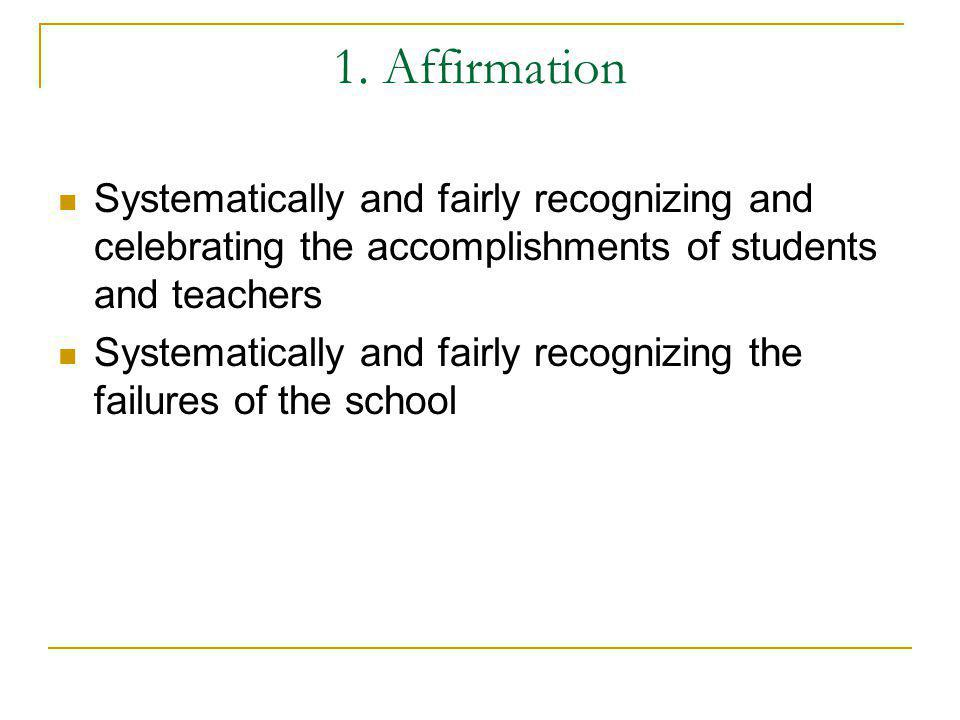 1. Affirmation Systematically and fairly recognizing and celebrating the accomplishments of students and teachers.