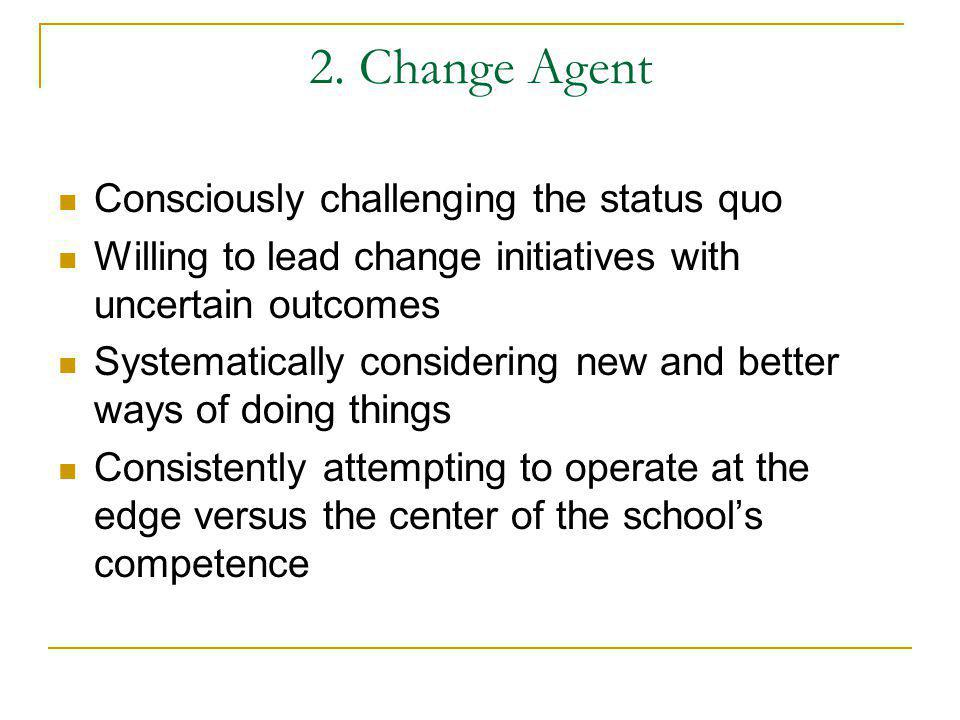 2. Change Agent Consciously challenging the status quo