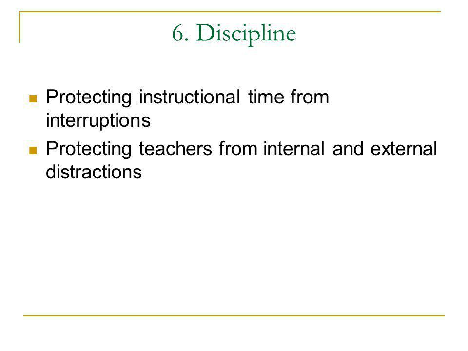 6. Discipline Protecting instructional time from interruptions