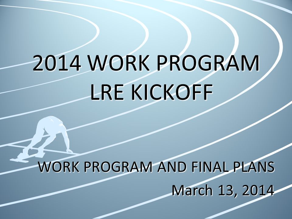 2014 WORK PROGRAM LRE KICKOFF