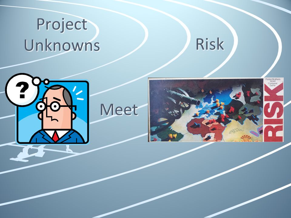 Project Unknowns Risk Meet