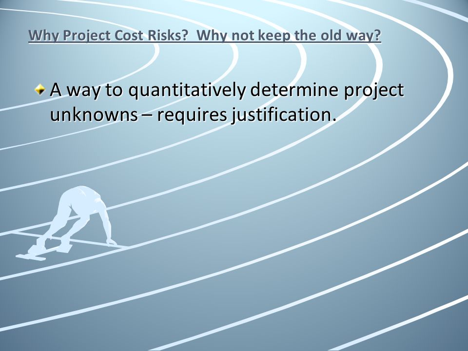 Why Project Cost Risks Why not keep the old way