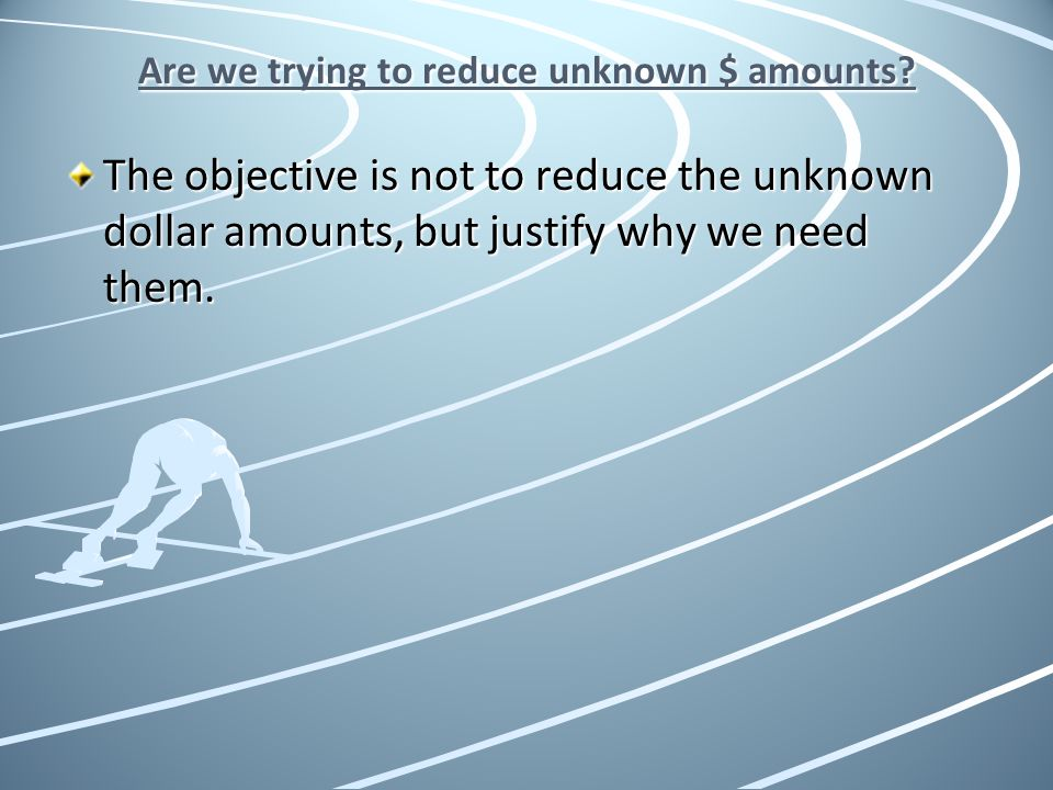 Are we trying to reduce unknown $ amounts
