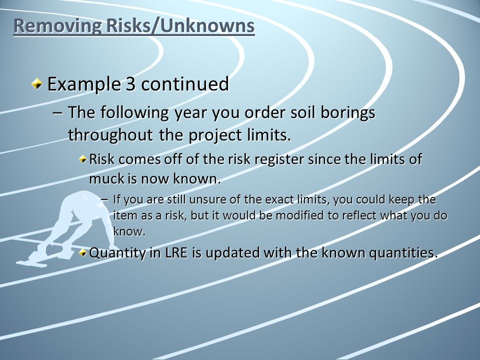 Removing Risks/Unknowns