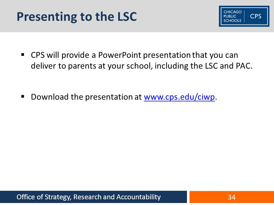 Presenting to the LSC CPS will provide a PowerPoint presentation that you can deliver to parents at your school, including the LSC and PAC.