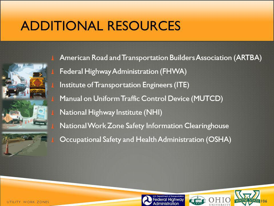 Additional resources American Road and Transportation Builders Association (ARTBA) Federal Highway Administration (FHWA)