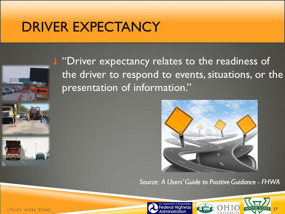 Driver expectancy Driver expectancy relates to the readiness of the driver to respond to events, situations, or the presentation of information.