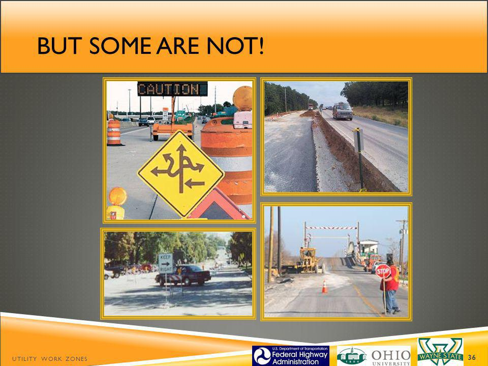 But some are not! Utility Work Zones