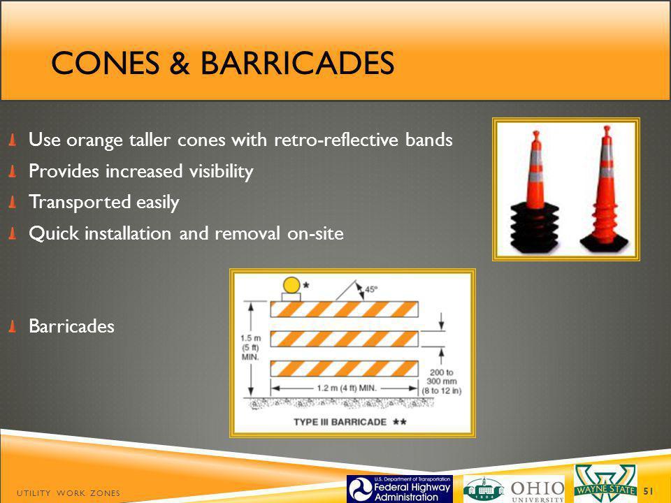 Cones & barricades Use orange taller cones with retro-reflective bands