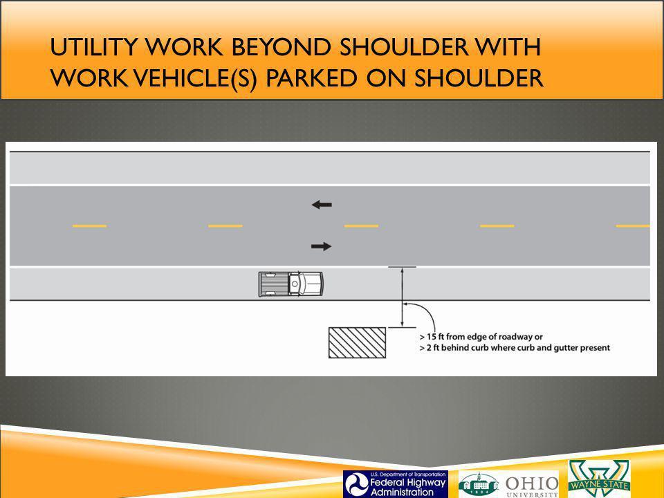 Utility work beyond shoulder with work vehicle(S) parked on shoulder