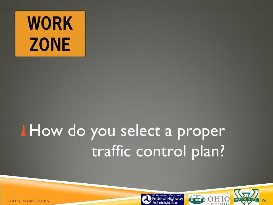 How do you select a proper traffic control plan