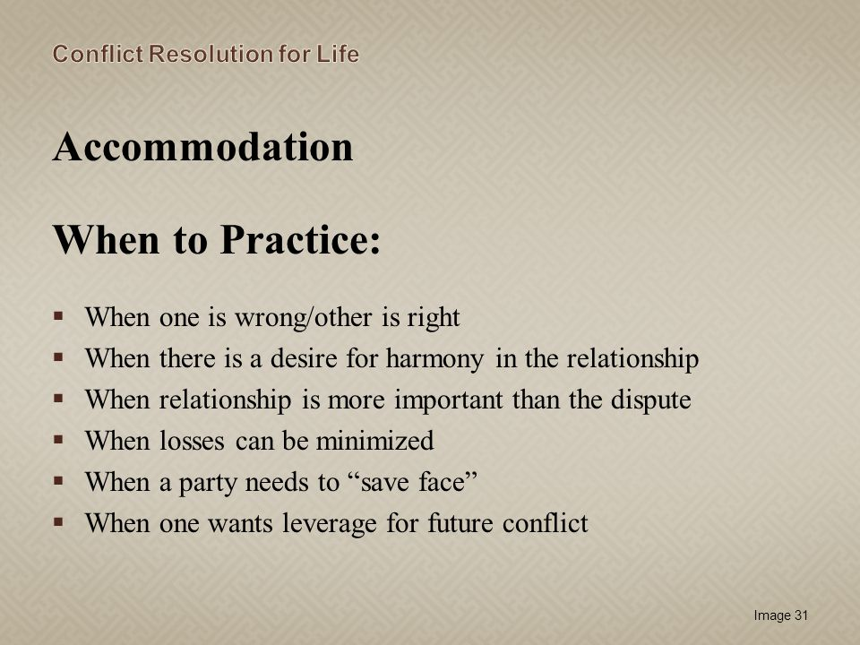 Accommodation When to Practice: When one is wrong/other is right