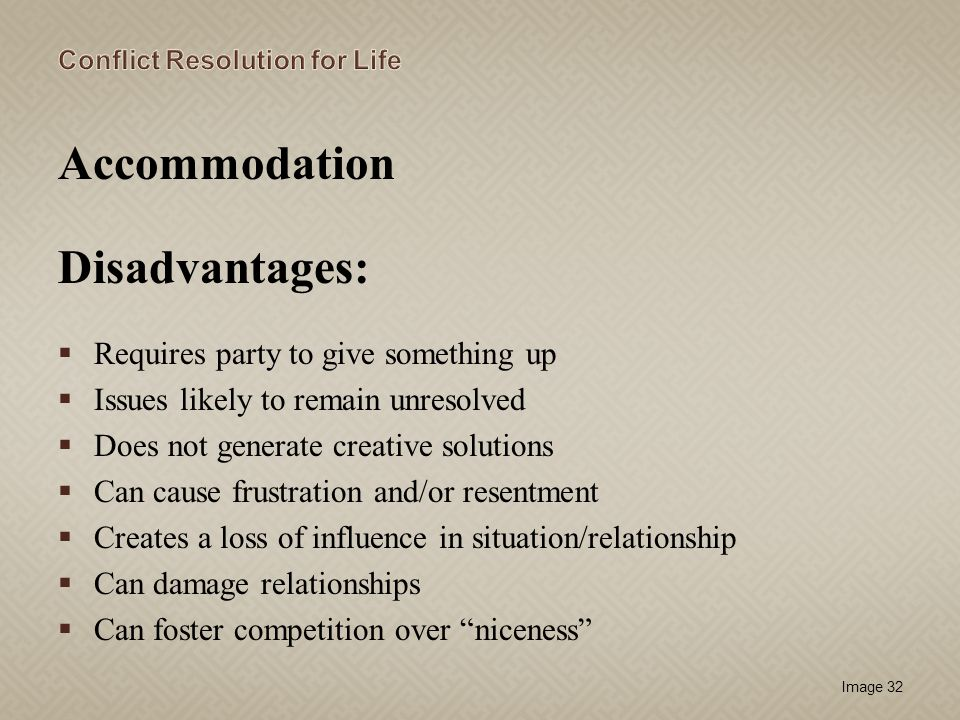 Accommodation Disadvantages: Requires party to give something up