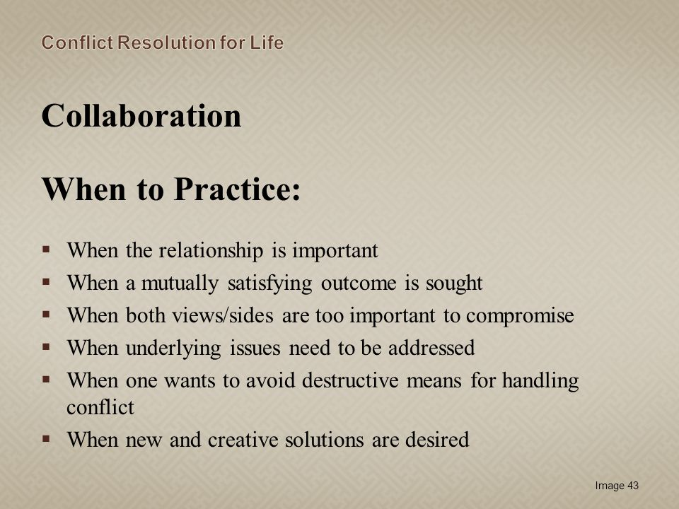 Collaboration When to Practice: When the relationship is important