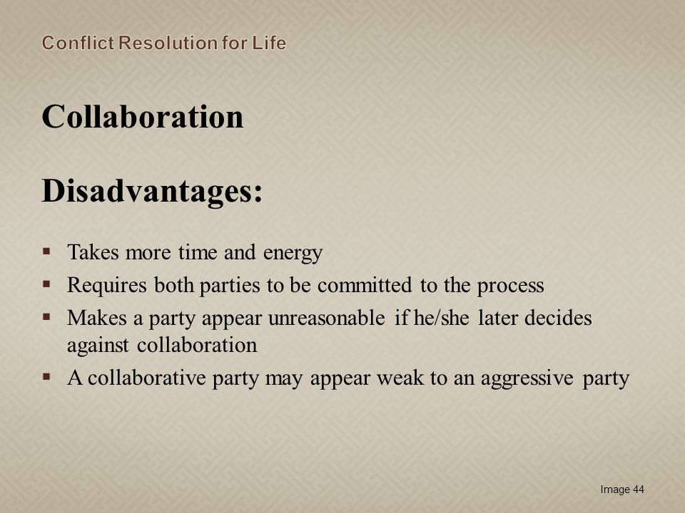 Collaboration Disadvantages: Takes more time and energy