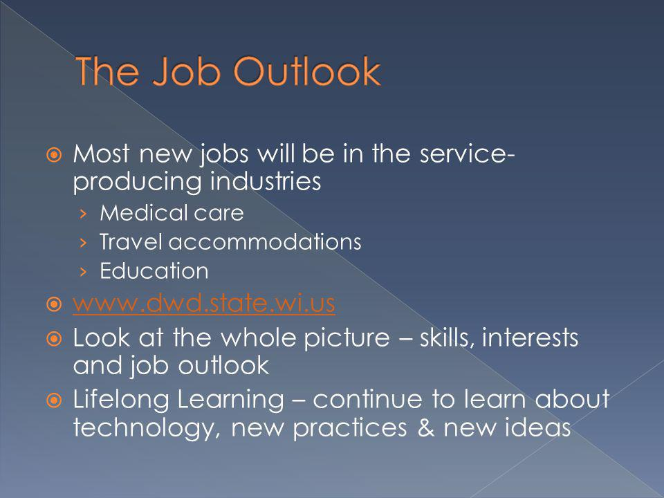 The Job Outlook Most new jobs will be in the service-producing industries. Medical care. Travel accommodations.