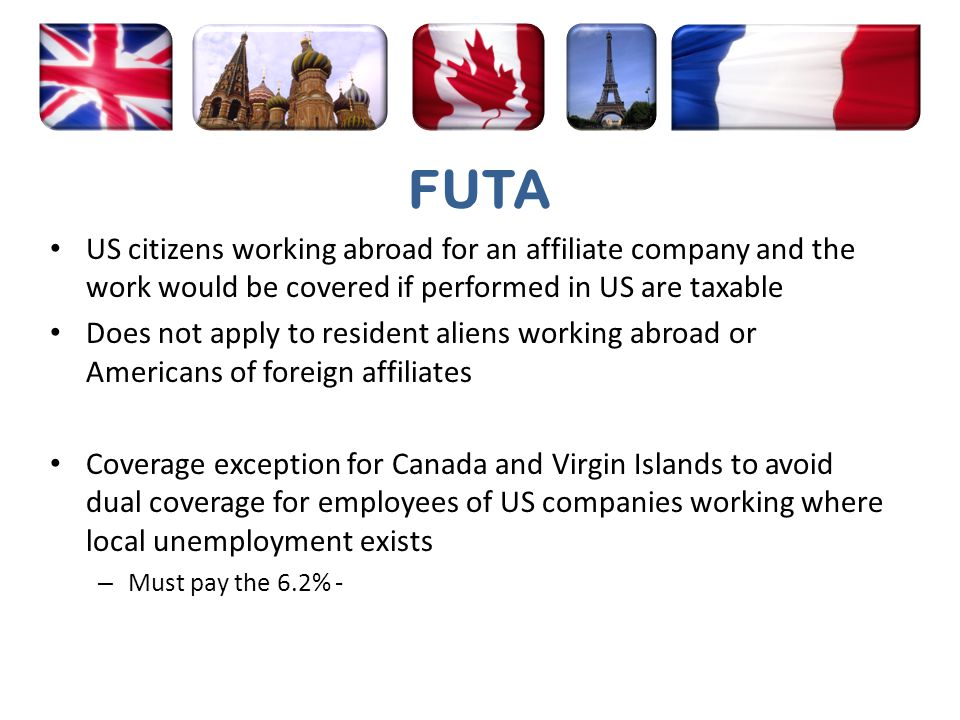 FUTA US citizens working abroad for an affiliate company and the work would be covered if performed in US are taxable.
