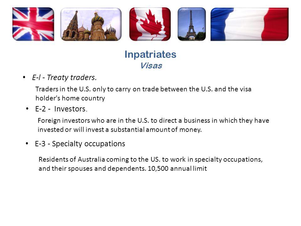 Inpatriates Visas E-l - Treaty traders. E-2 - Investors.