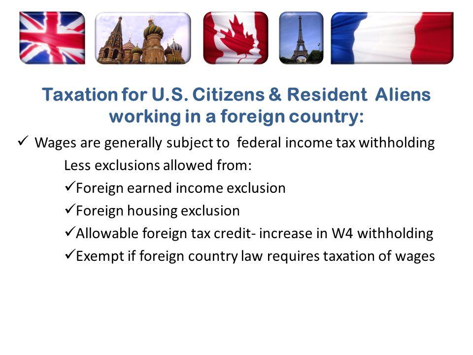 Taxation for U.S. Citizens & Resident Aliens working in a foreign country:
