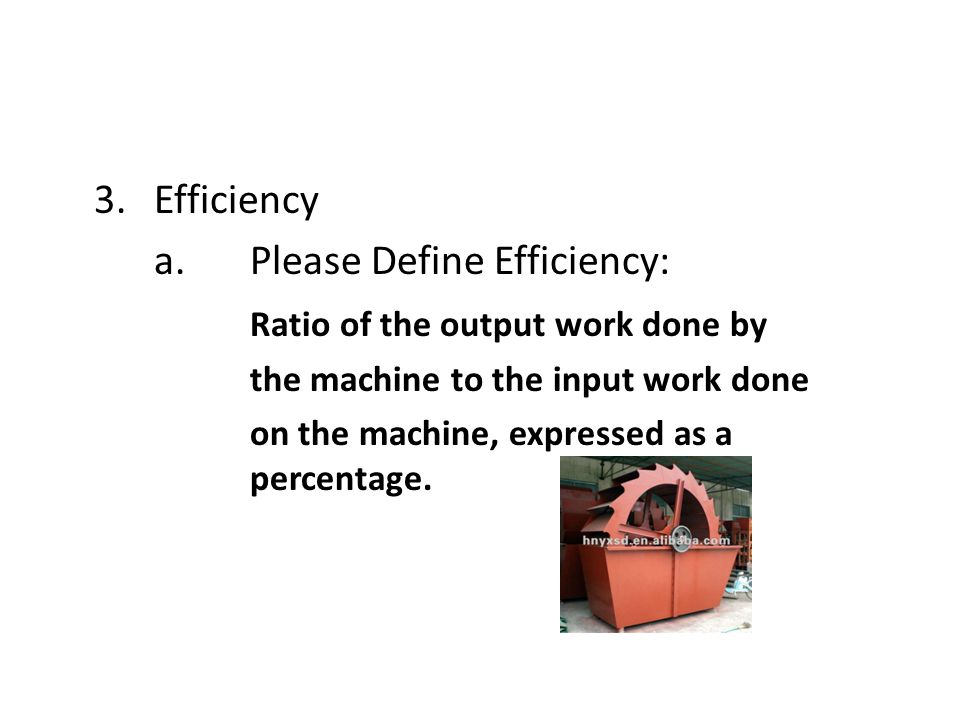 a. Please Define Efficiency: Ratio of the output work done by