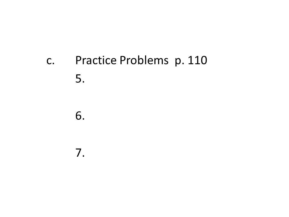 c. Practice Problems p. 110 5. 6. 7.