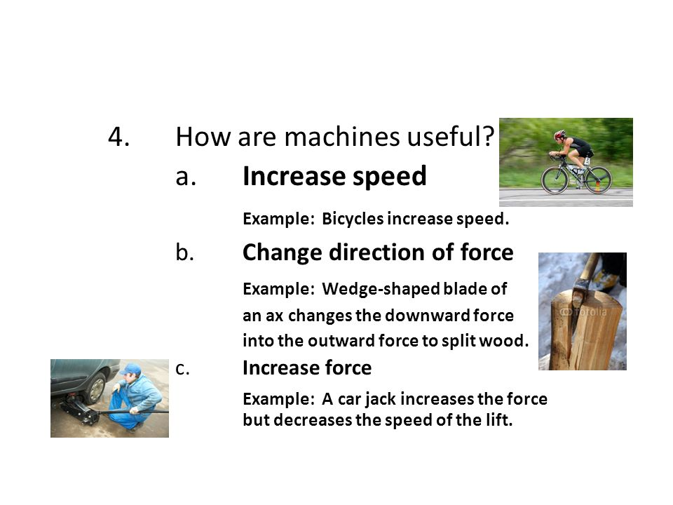 4. How are machines useful a. Increase speed