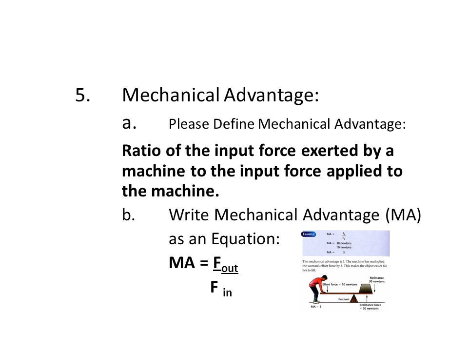 5. Mechanical Advantage: a. Please Define Mechanical Advantage: