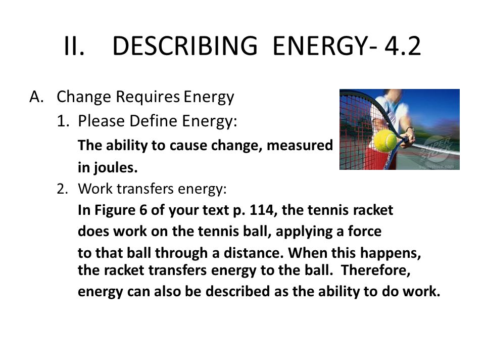II. DESCRIBING ENERGY- 4.2 Change Requires Energy