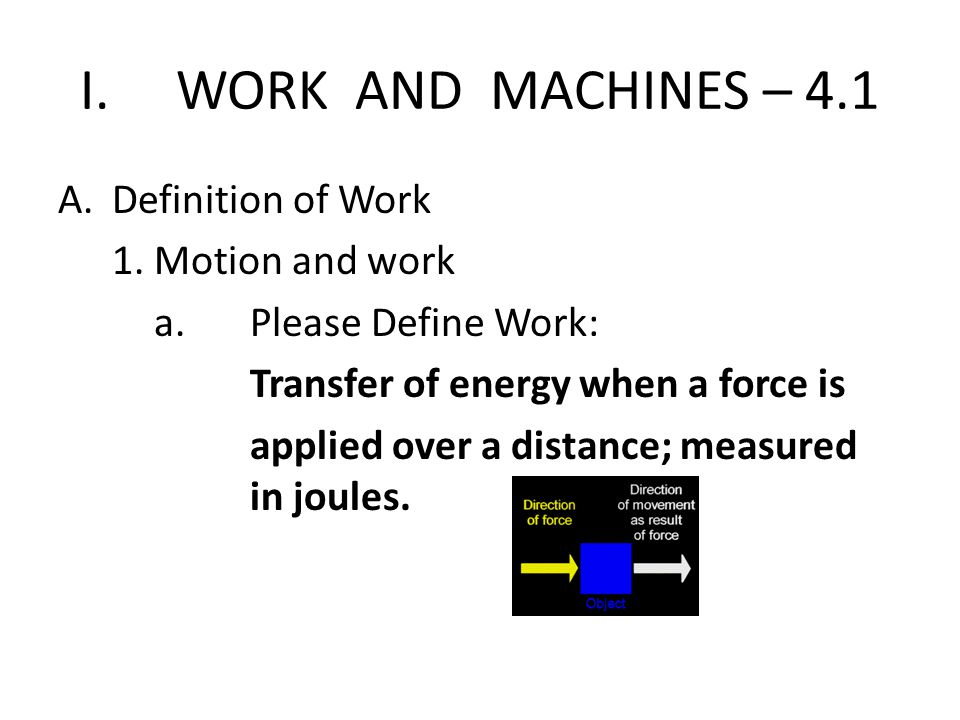 I. WORK AND MACHINES – 4.1 Definition of Work 1. Motion and work