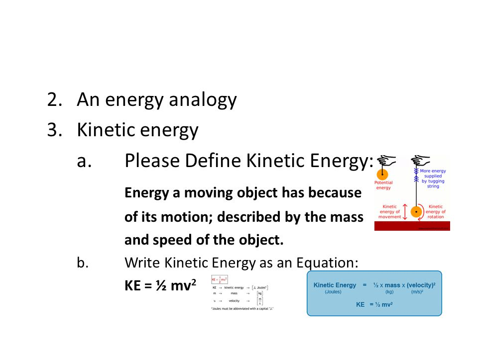 a. Please Define Kinetic Energy: Energy a moving object has because