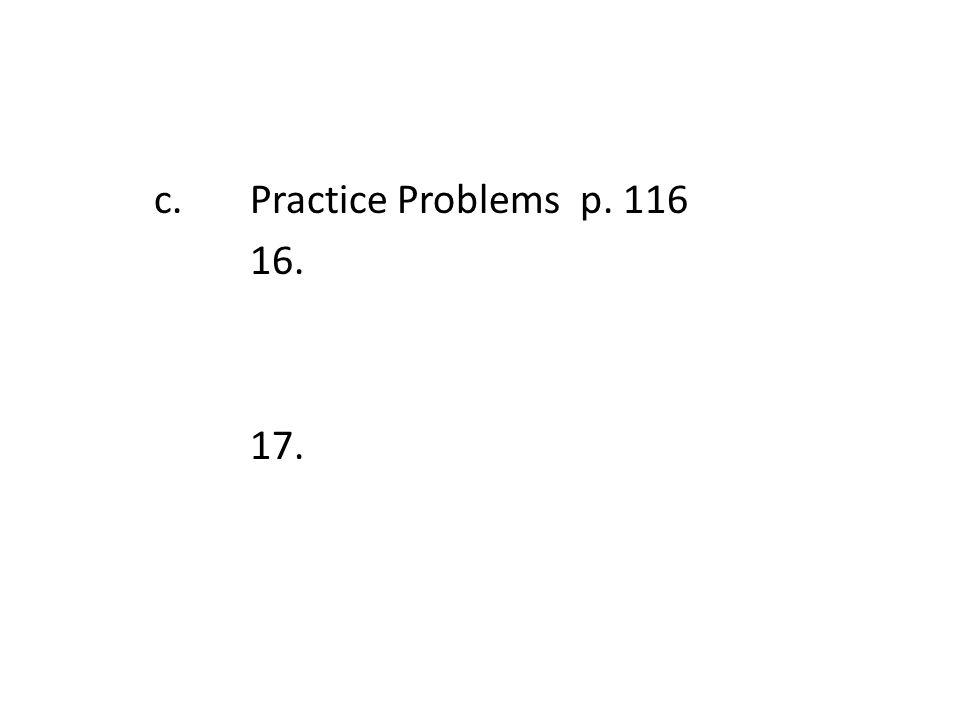 c. Practice Problems p. 116 16. 17.