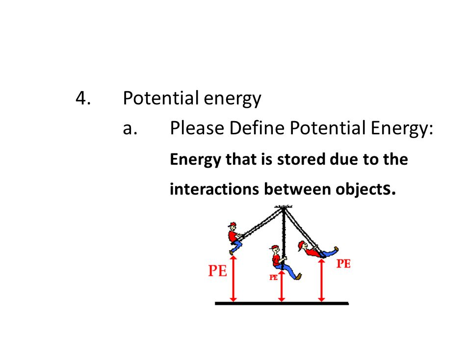a. Please Define Potential Energy: Energy that is stored due to the