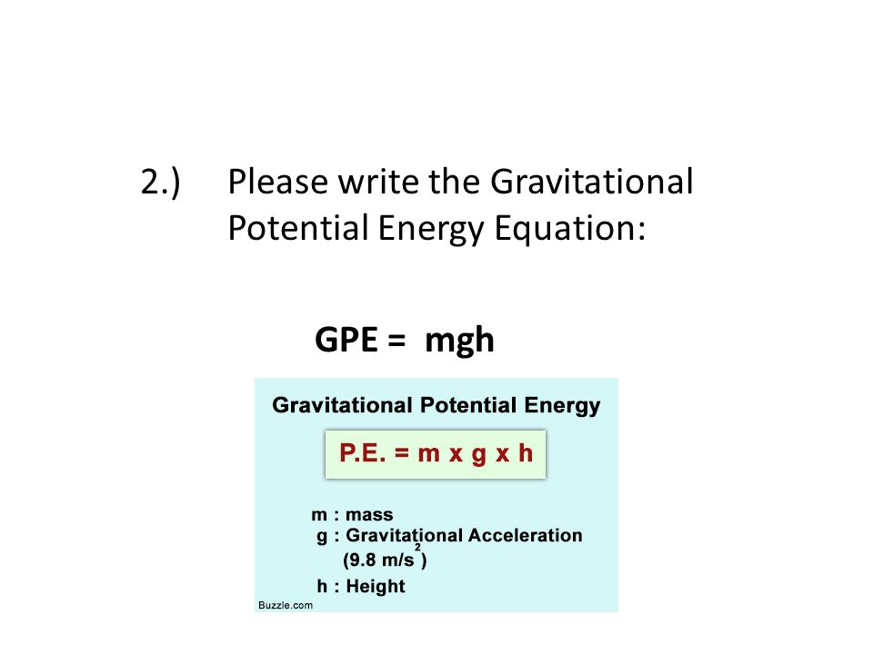 2.) Please write the Gravitational Potential Energy Equation: GPE = mgh