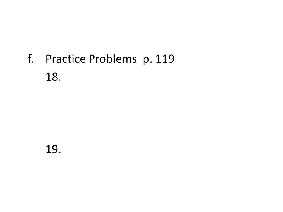 f. Practice Problems p. 119 18. 19.