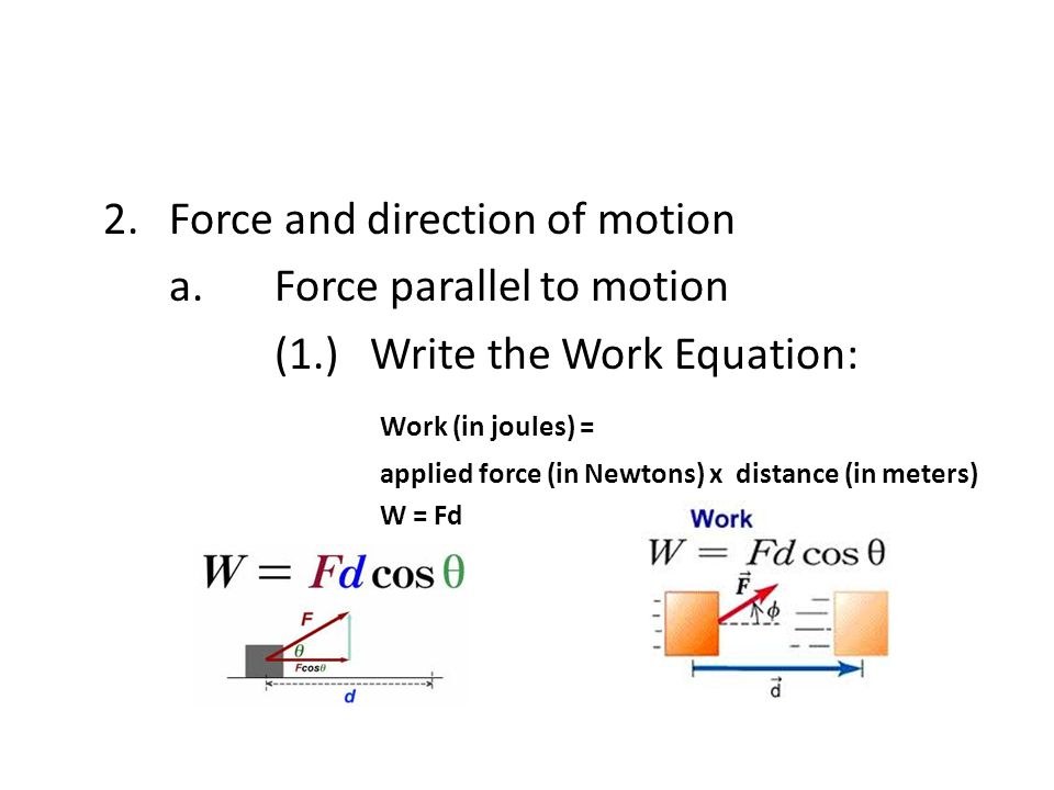 2. Force and direction of motion a. Force parallel to motion