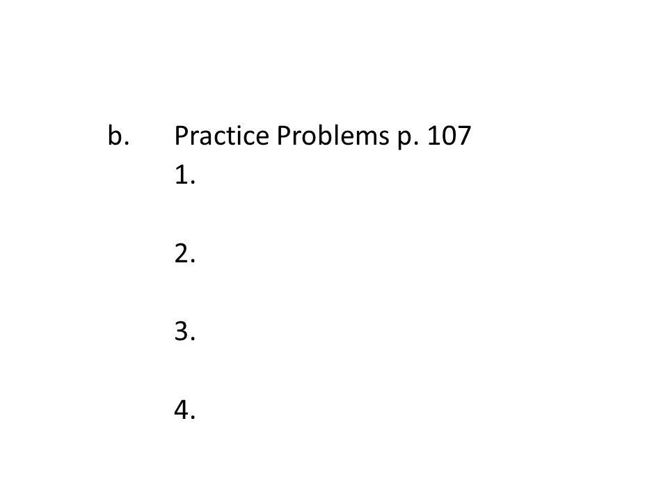 b. Practice Problems p. 107 1. 2. 3. 4.