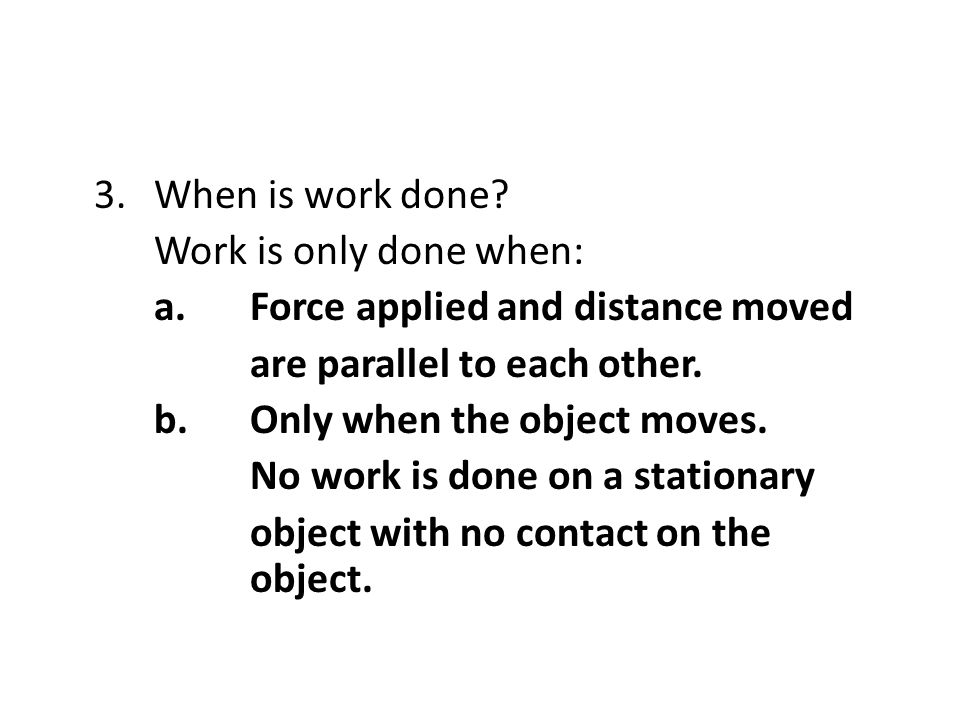 3. When is work done. Work is only done when: a