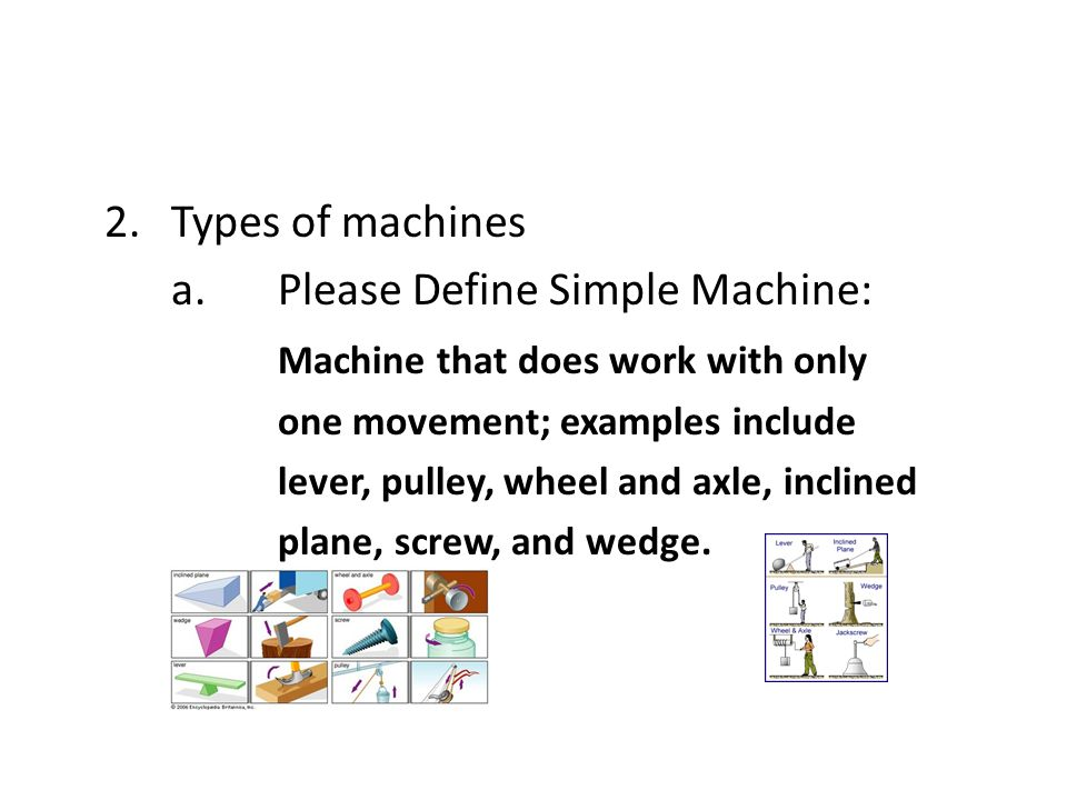 a. Please Define Simple Machine: Machine that does work with only