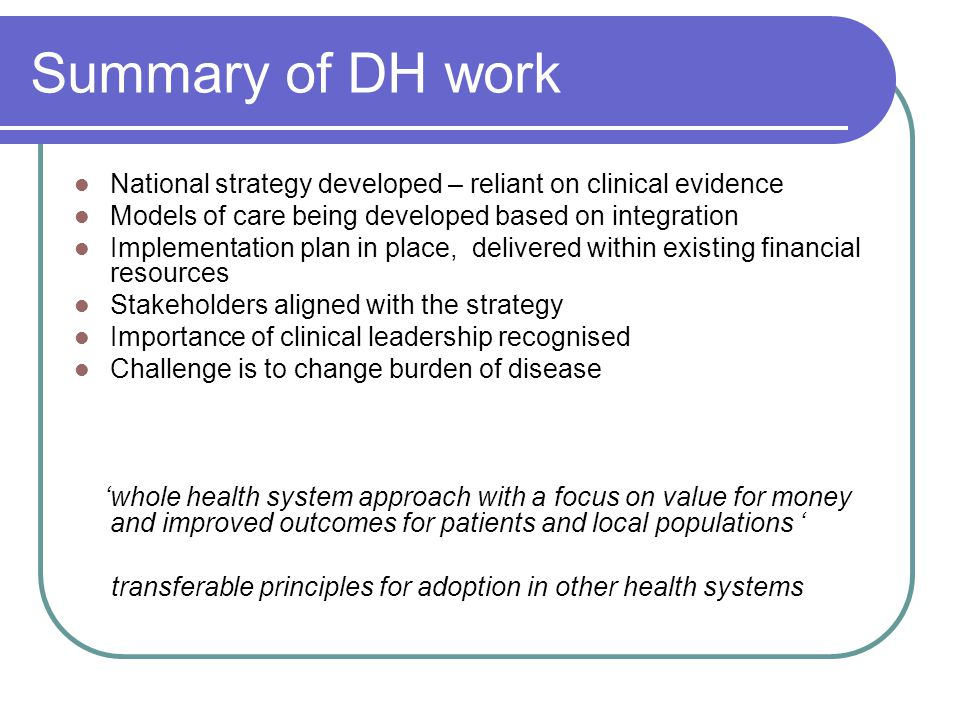 Summary of DH work National strategy developed – reliant on clinical evidence. Models of care being developed based on integration.