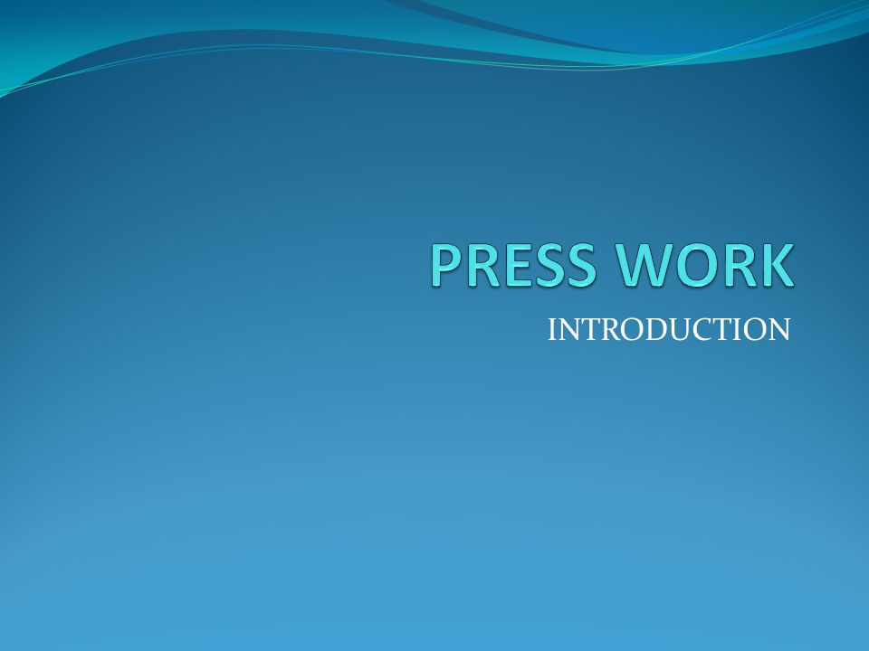 PRESS WORK INTRODUCTION