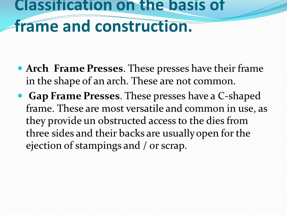 Classification on the basis of frame and construction.