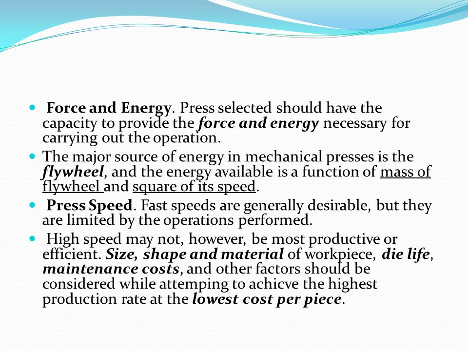 Force and Energy. Press selected should have the capacity to provide the force and energy necessary for carrying out the operation.
