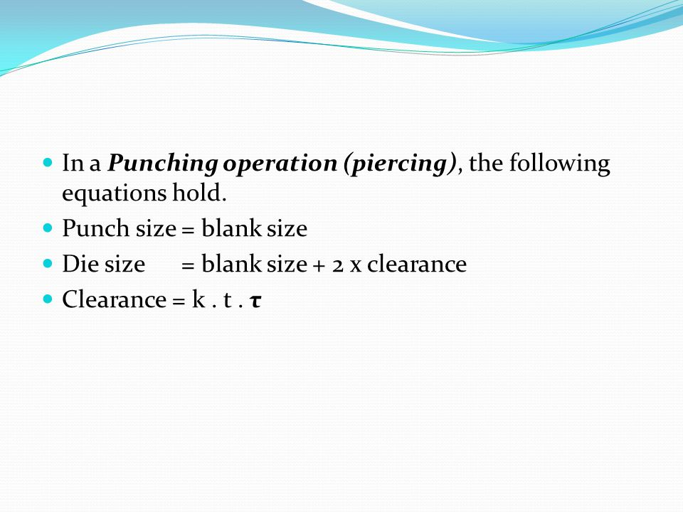 In a Punching operation (piercing), the following equations hold.