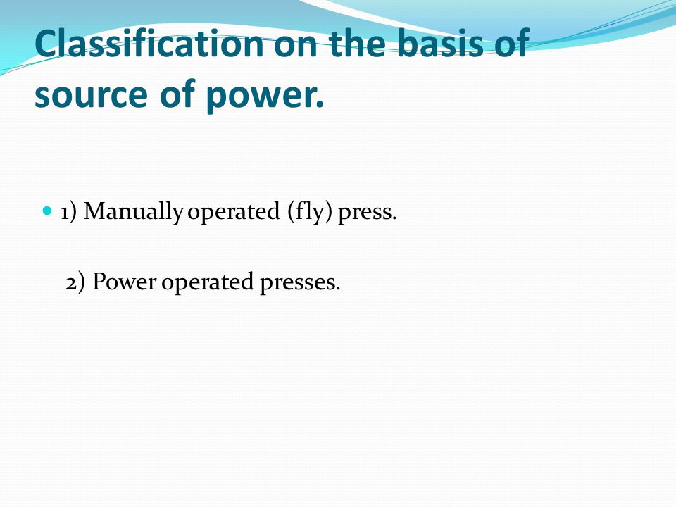 Classification on the basis of source of power.