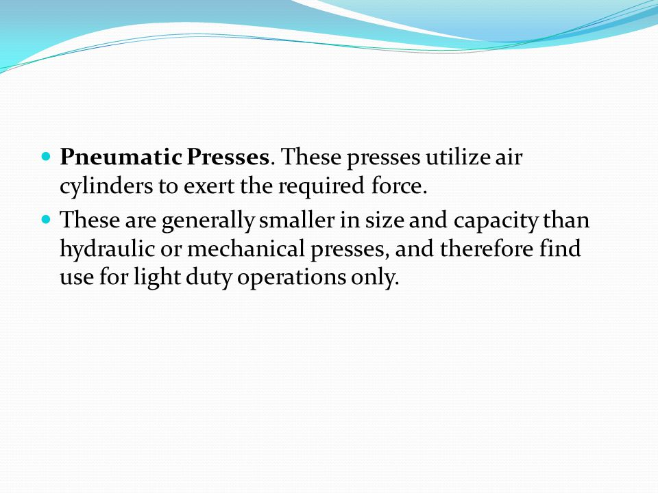 Pneumatic Presses. These presses utilize air cylinders to exert the required force.