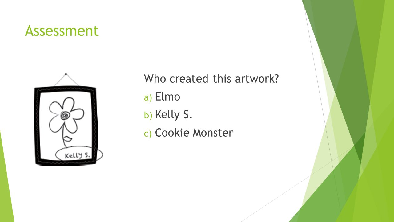 Assessment Who created this artwork Elmo Kelly S. Cookie Monster